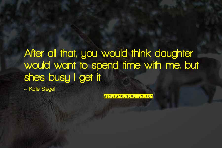 Time With Me Quotes By Kate Siegel: After all that, you would think daughter would
