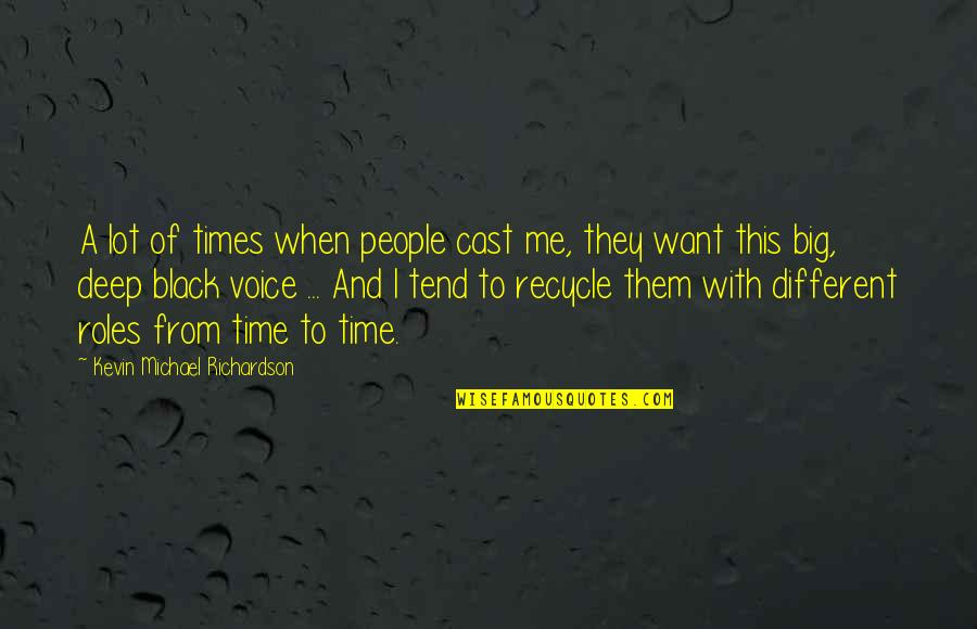 Time With Me Quotes By Kevin Michael Richardson: A lot of times when people cast me,