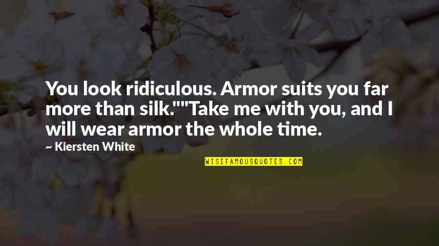 Time With Me Quotes By Kiersten White: You look ridiculous. Armor suits you far more