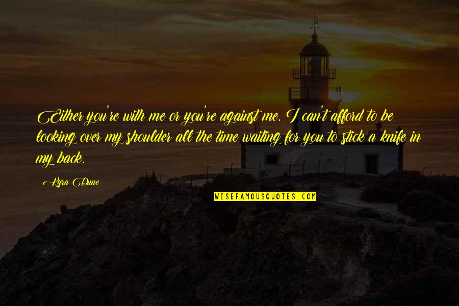 Time With Me Quotes By Kyra Dune: Either you're with me or you're against me.