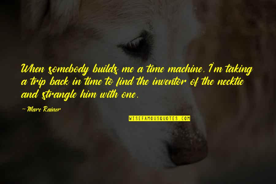 Time With Me Quotes By Marc Rainer: When somebody builds me a time machine, I'm