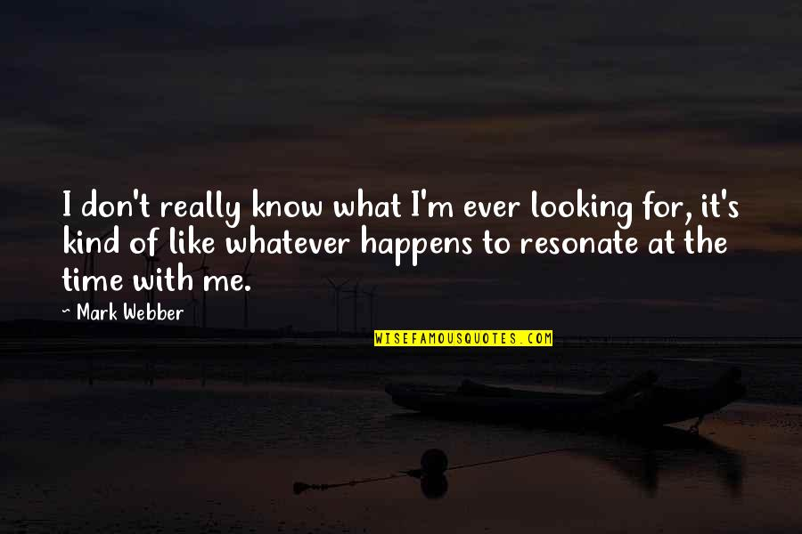 Time With Me Quotes By Mark Webber: I don't really know what I'm ever looking