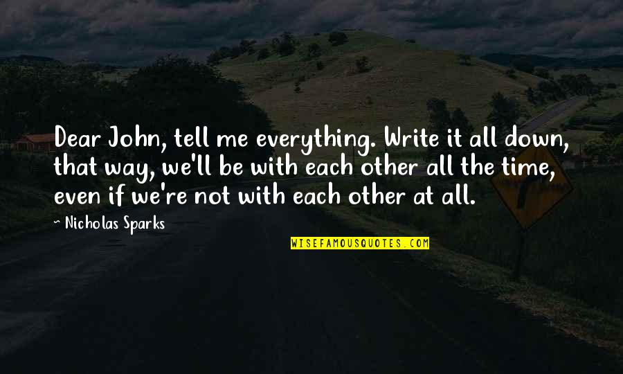 Time With Me Quotes By Nicholas Sparks: Dear John, tell me everything. Write it all
