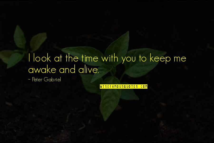 Time With Me Quotes By Peter Gabriel: I look at the time with you to