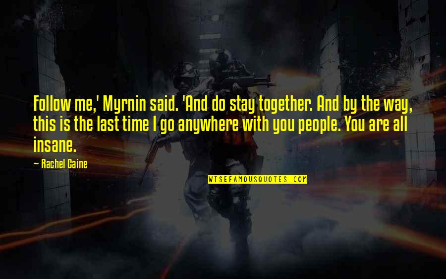 Time With Me Quotes By Rachel Caine: Follow me,' Myrnin said. 'And do stay together.