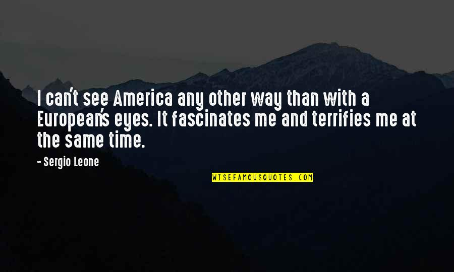 Time With Me Quotes By Sergio Leone: I can't see America any other way than