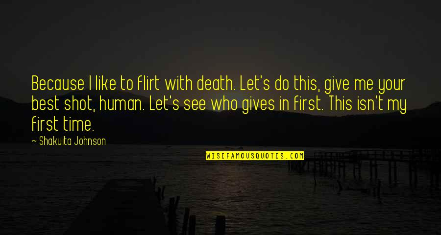 Time With Me Quotes By Shakuita Johnson: Because I like to flirt with death. Let's