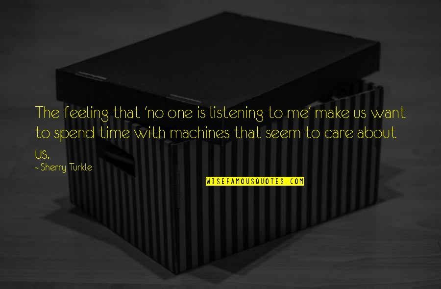 Time With Me Quotes By Sherry Turkle: The feeling that 'no one is listening to