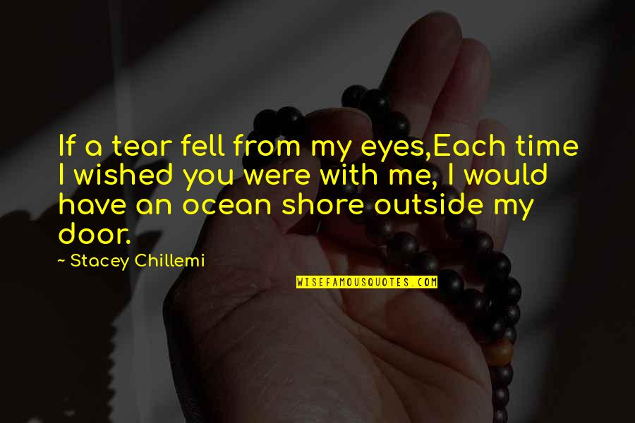 Time With Me Quotes By Stacey Chillemi: If a tear fell from my eyes,Each time