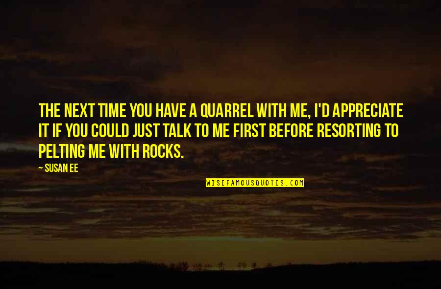 Time With Me Quotes By Susan Ee: The next time you have a quarrel with
