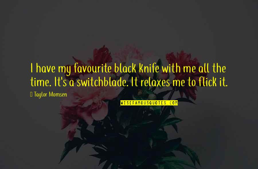 Time With Me Quotes By Taylor Momsen: I have my favourite black knife with me