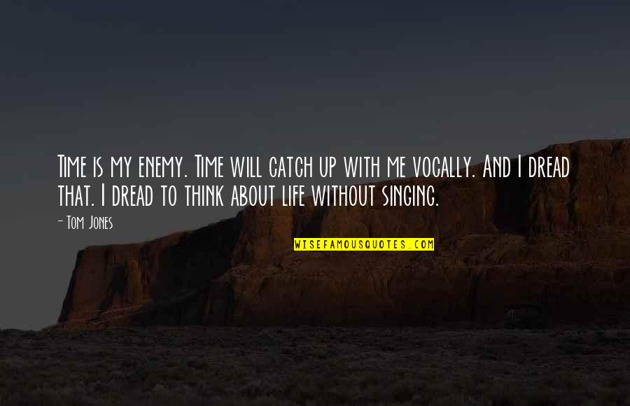 Time With Me Quotes By Tom Jones: Time is my enemy. Time will catch up