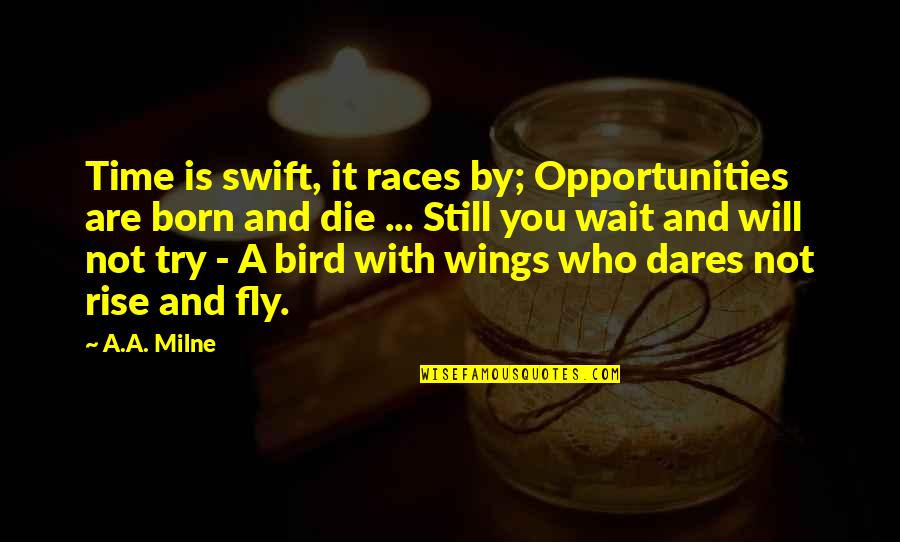 Time With You Quotes By A.A. Milne: Time is swift, it races by; Opportunities are