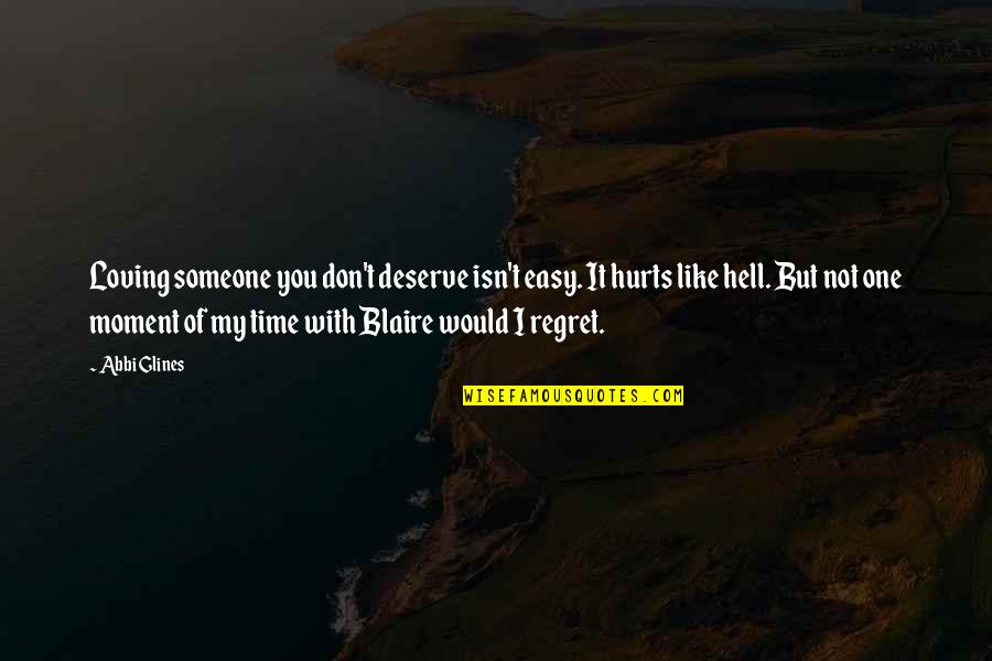 Time With You Quotes By Abbi Glines: Loving someone you don't deserve isn't easy. It