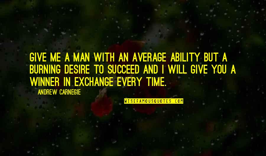 Time With You Quotes By Andrew Carnegie: Give me a man with an average ability
