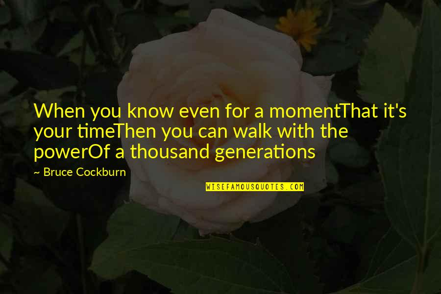 Time With You Quotes By Bruce Cockburn: When you know even for a momentThat it's