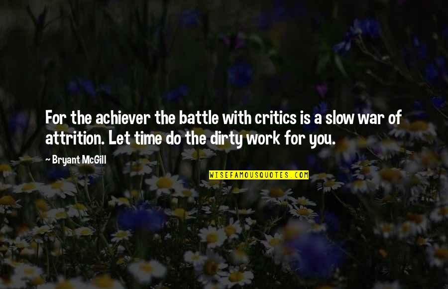 Time With You Quotes By Bryant McGill: For the achiever the battle with critics is