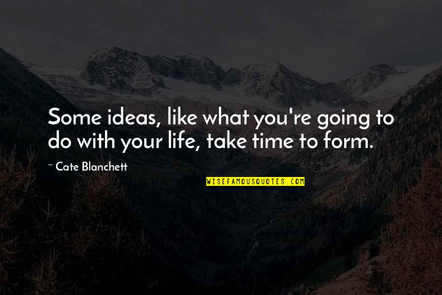 Time With You Quotes By Cate Blanchett: Some ideas, like what you're going to do