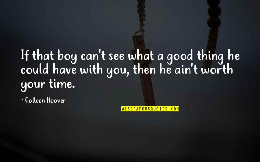 Time With You Quotes By Colleen Hoover: If that boy can't see what a good