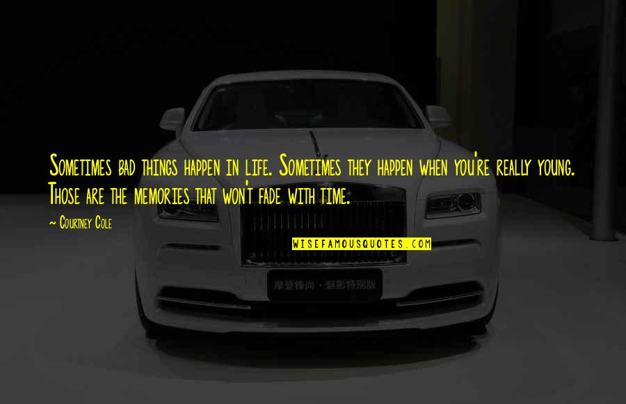 Time With You Quotes By Courtney Cole: Sometimes bad things happen in life. Sometimes they