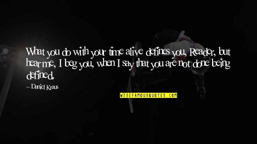 Time With You Quotes By Daniel Kraus: What you do with your time alive defines
