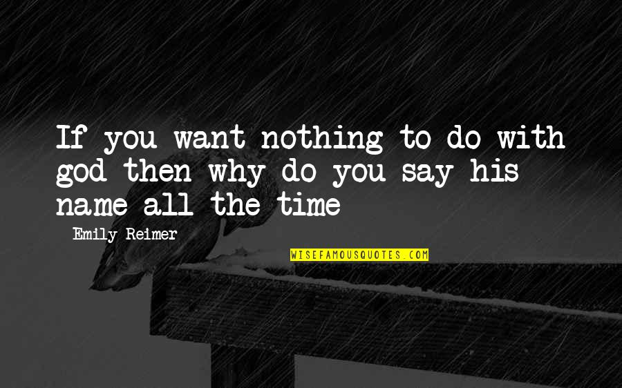 Time With You Quotes By Emily Reimer: If you want nothing to do with god