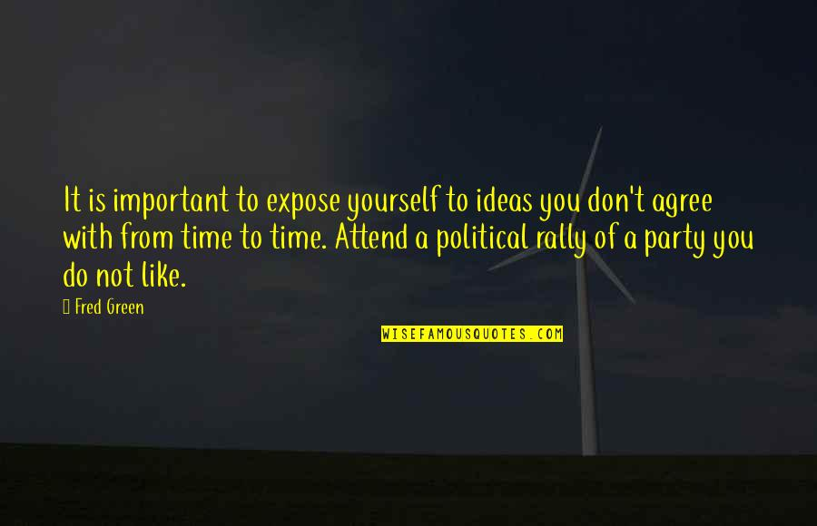 Time With You Quotes By Fred Green: It is important to expose yourself to ideas
