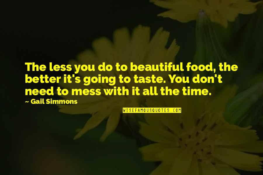 Time With You Quotes By Gail Simmons: The less you do to beautiful food, the