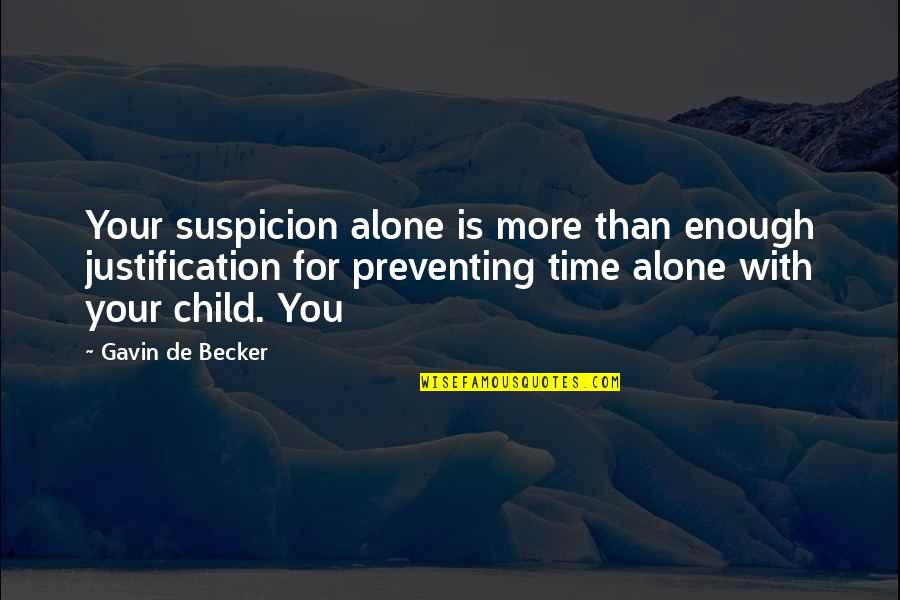 Time With You Quotes By Gavin De Becker: Your suspicion alone is more than enough justification