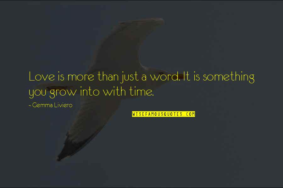 Time With You Quotes By Gemma Liviero: Love is more than just a word. It
