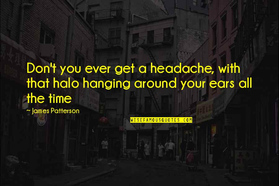 Time With You Quotes By James Patterson: Don't you ever get a headache, with that