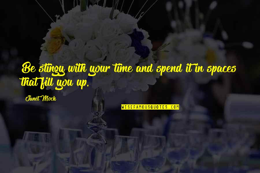 Time With You Quotes By Janet Mock: Be stingy with your time and spend it