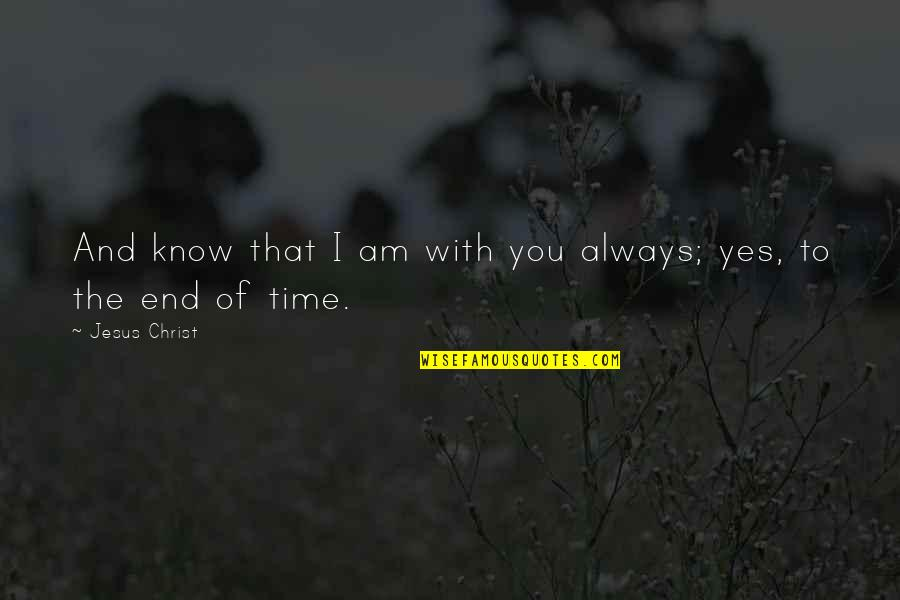 Time With You Quotes By Jesus Christ: And know that I am with you always;