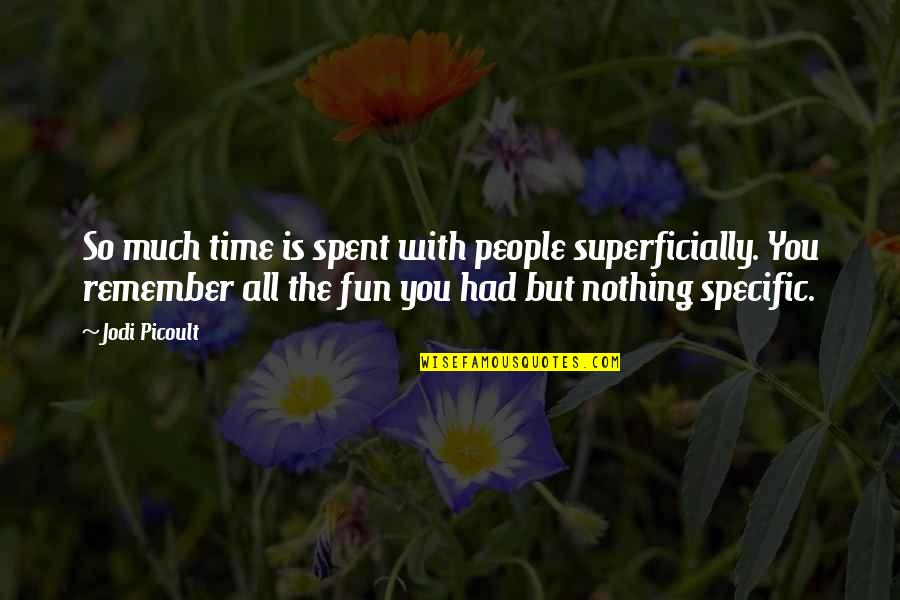 Time With You Quotes By Jodi Picoult: So much time is spent with people superficially.