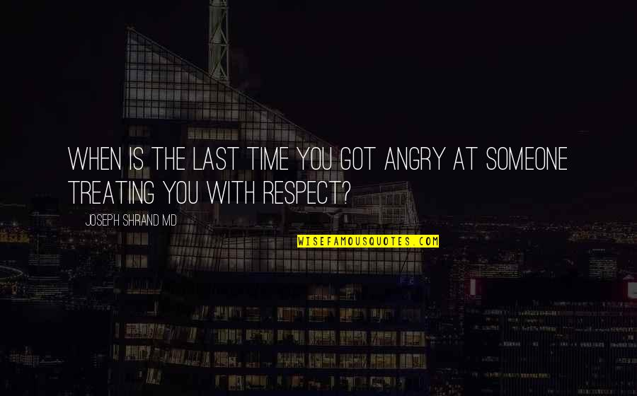 Time With You Quotes By Joseph Shrand MD: When is the last time you got angry