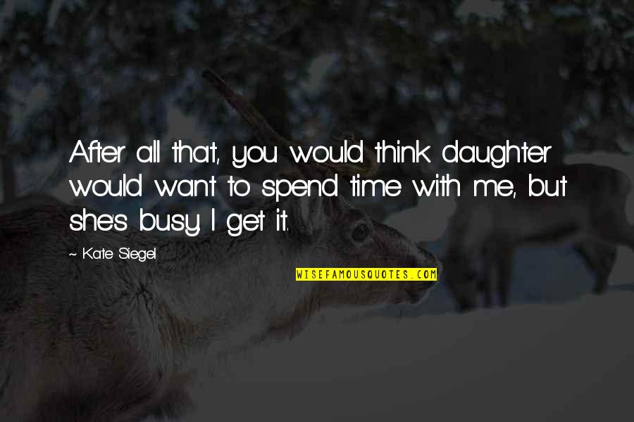 Time With You Quotes By Kate Siegel: After all that, you would think daughter would