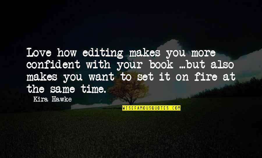 Time With You Quotes By Kira Hawke: Love how editing makes you more confident with