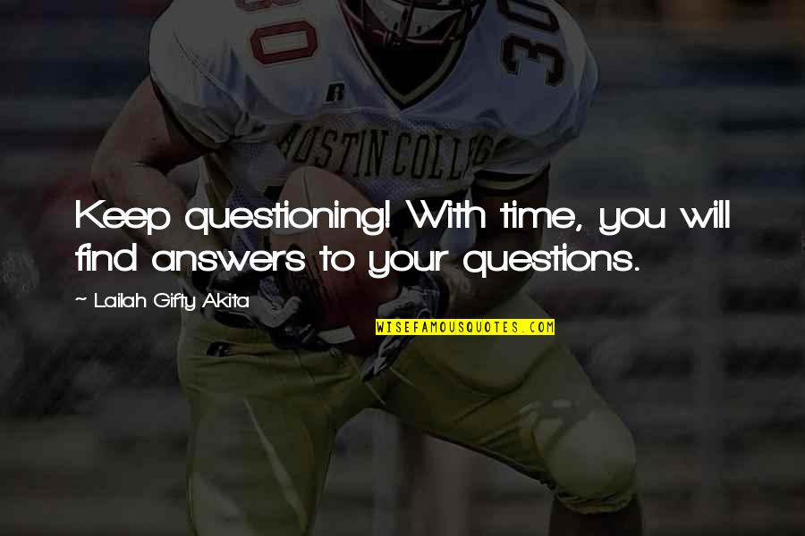 Time With You Quotes By Lailah Gifty Akita: Keep questioning! With time, you will find answers