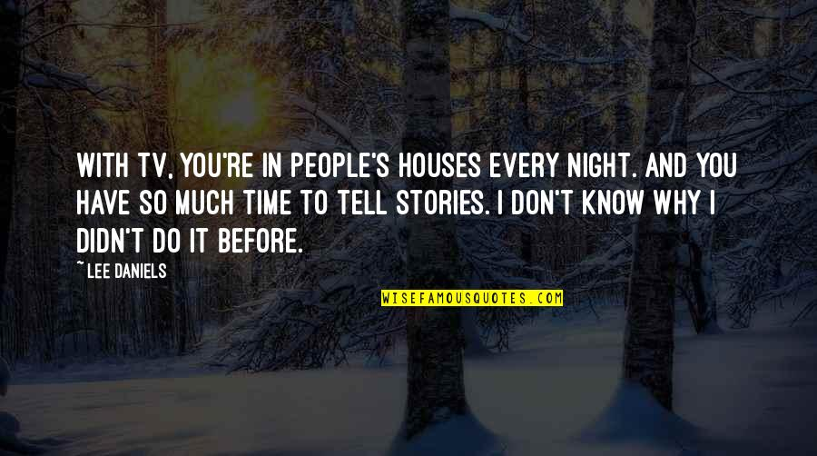 Time With You Quotes By Lee Daniels: With TV, you're in people's houses every night.