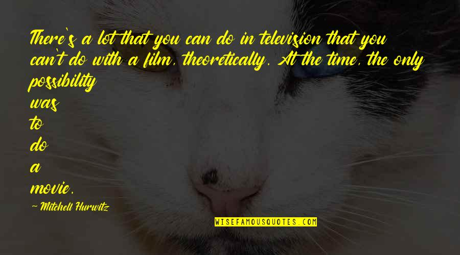 Time With You Quotes By Mitchell Hurwitz: There's a lot that you can do in