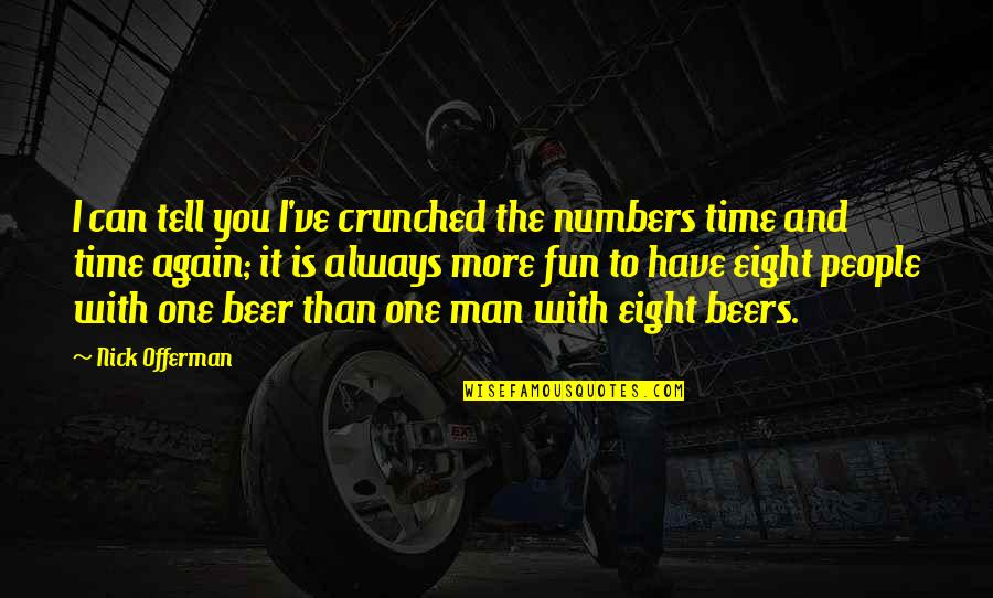 Time With You Quotes By Nick Offerman: I can tell you I've crunched the numbers