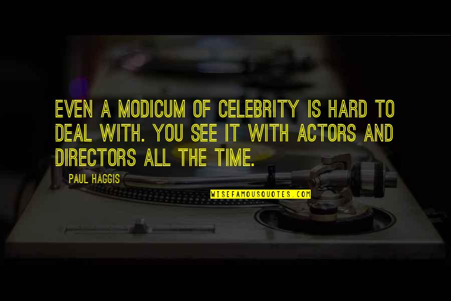 Time With You Quotes By Paul Haggis: Even a modicum of celebrity is hard to