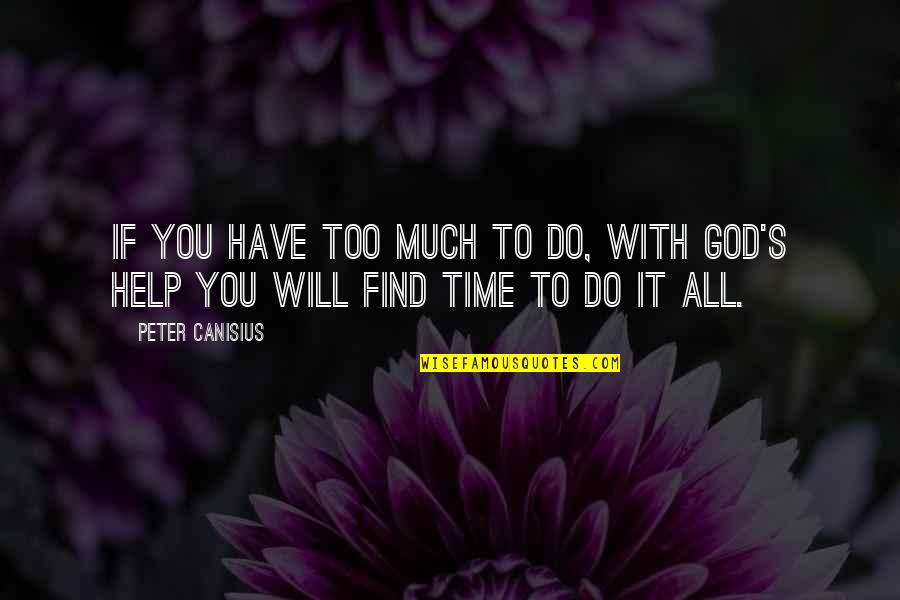 Time With You Quotes By Peter Canisius: If you have too much to do, with