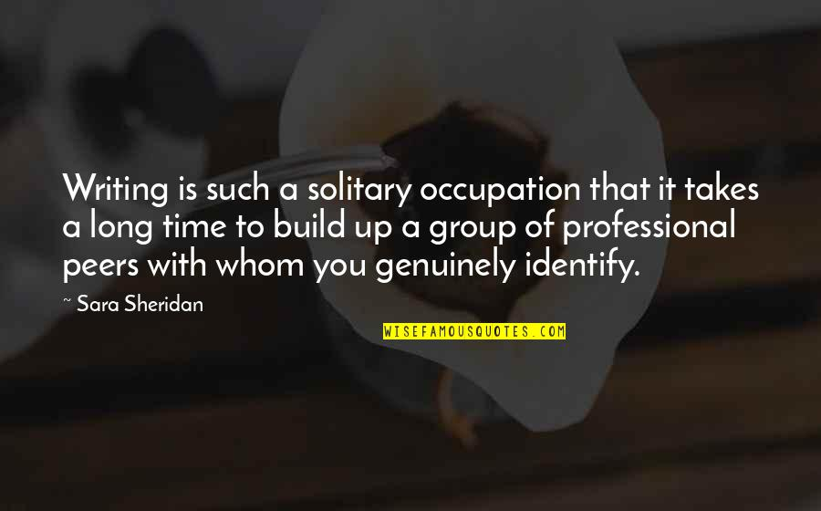 Time With You Quotes By Sara Sheridan: Writing is such a solitary occupation that it