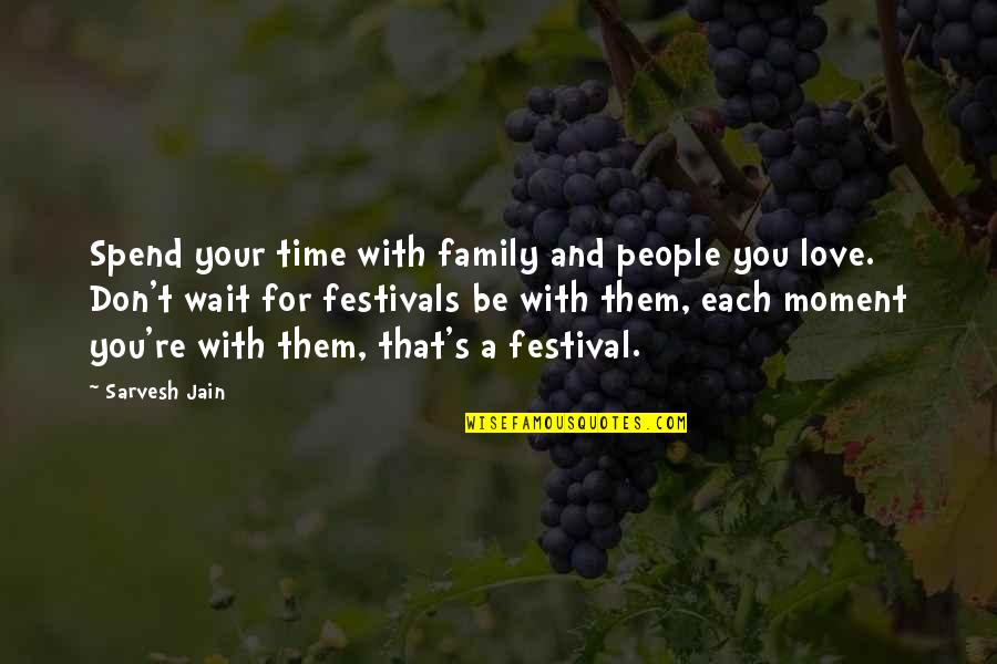 Time With You Quotes By Sarvesh Jain: Spend your time with family and people you