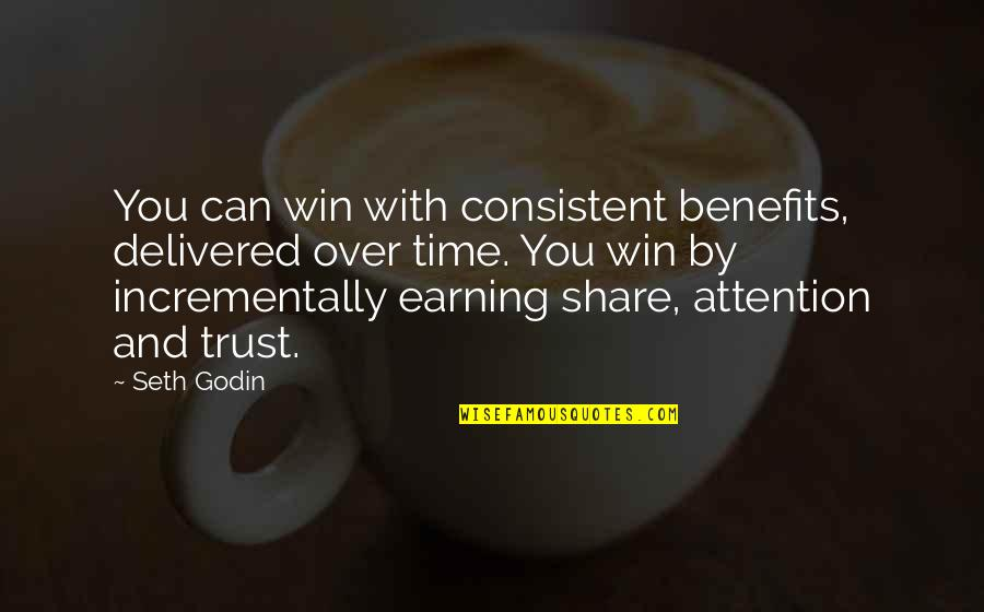 Time With You Quotes By Seth Godin: You can win with consistent benefits, delivered over