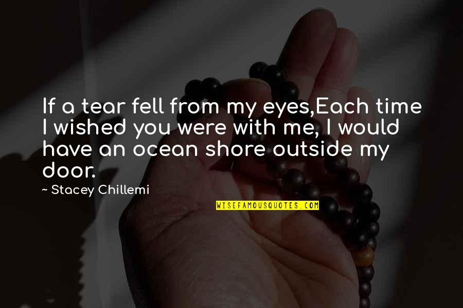 Time With You Quotes By Stacey Chillemi: If a tear fell from my eyes,Each time