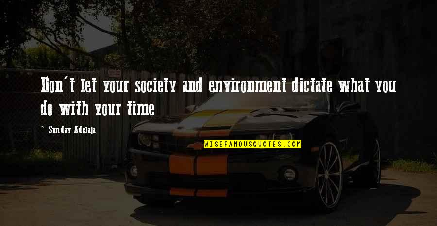 Time With You Quotes By Sunday Adelaja: Don't let your society and environment dictate what