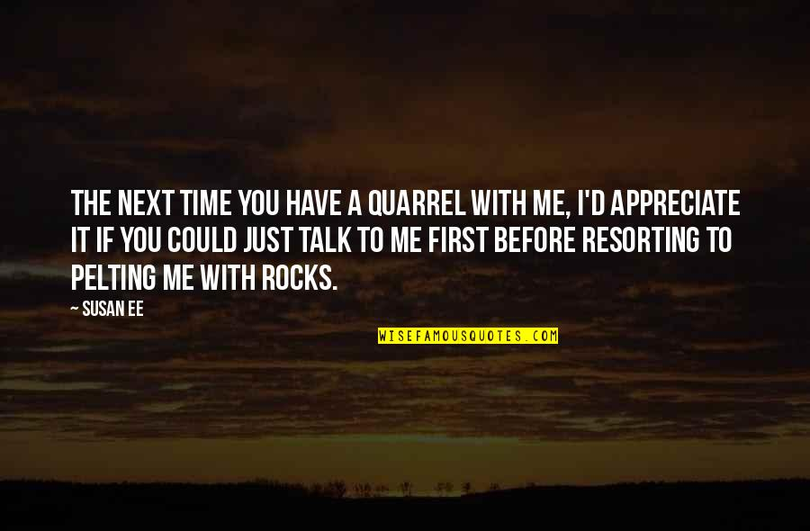 Time With You Quotes By Susan Ee: The next time you have a quarrel with