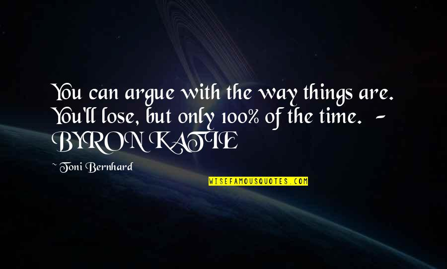 Time With You Quotes By Toni Bernhard: You can argue with the way things are.